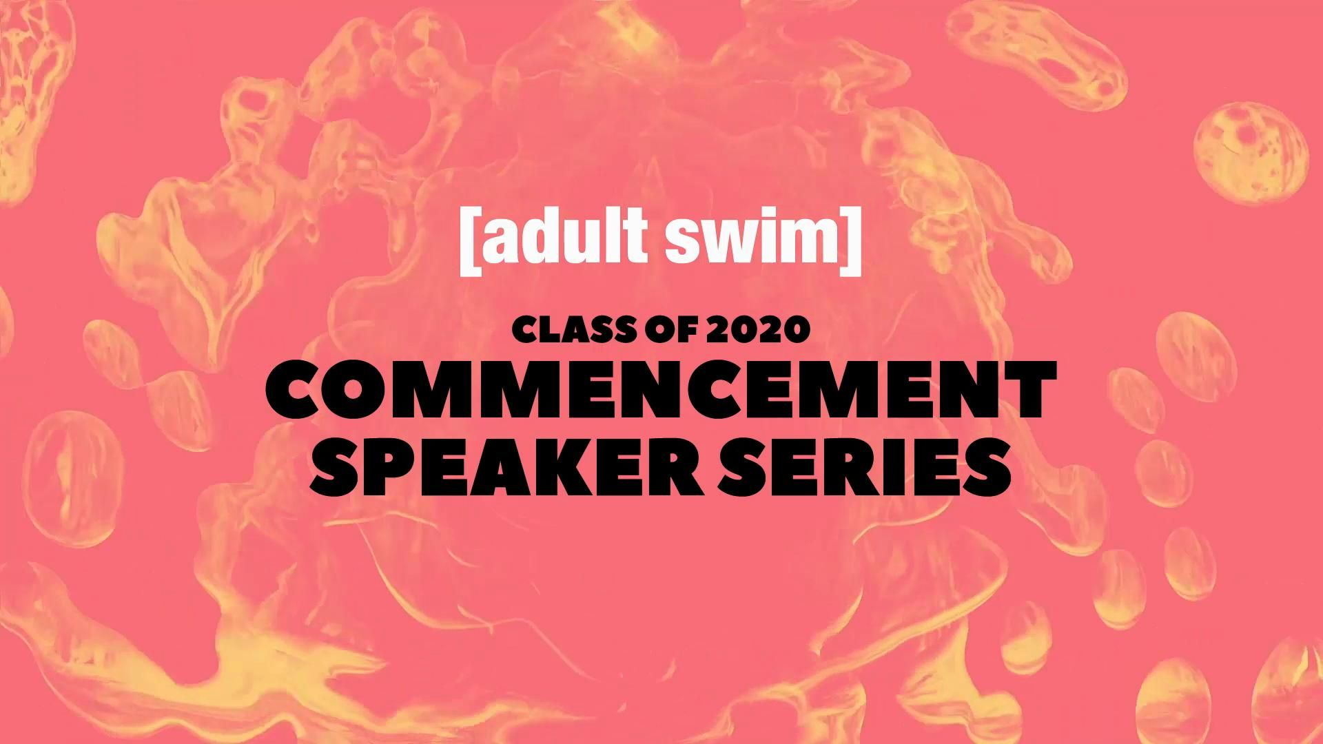2020 Adult Swim Commencement Speaker Series